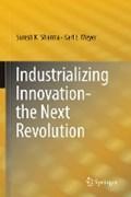Industrializing Innovation-the Next Revolution   Sharma, Suresh K. ; Meyer, Karl E.  