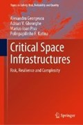 Critical Space Infrastructures   Georgescu, Alexandru ; Gheorghe, Adrian V. ; Piso, Marius-Ioan ; Katina, Polinpapilinho F.  