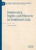 Democracy, Rights and Rhetoric in Southeast Asia   Avery Poole  