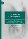 The Battle for U.S. Foreign Policy | Homan, Patrick ; Lantis, Jeffrey S. |