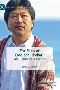 The Films of Kore-eda Hirokazu | Linda C. Ehrlich |