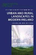Urban and Rural Landscapes in Modern Ireland   Gilsenan Nordin, Irene ; Zamorano Llena, Carmen  