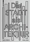 Die Stadt als Architektur | Wolfrum, Sophie ; Janson, Alban |