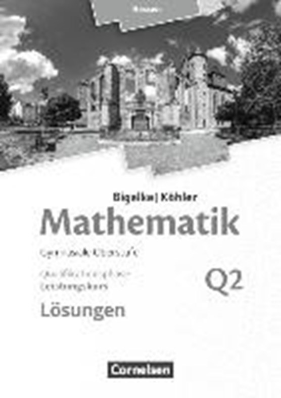 Mathematik Leistungskurs 2. Halbjahr - Hessen - Band Q2. Lösungen zum Schülerbuch