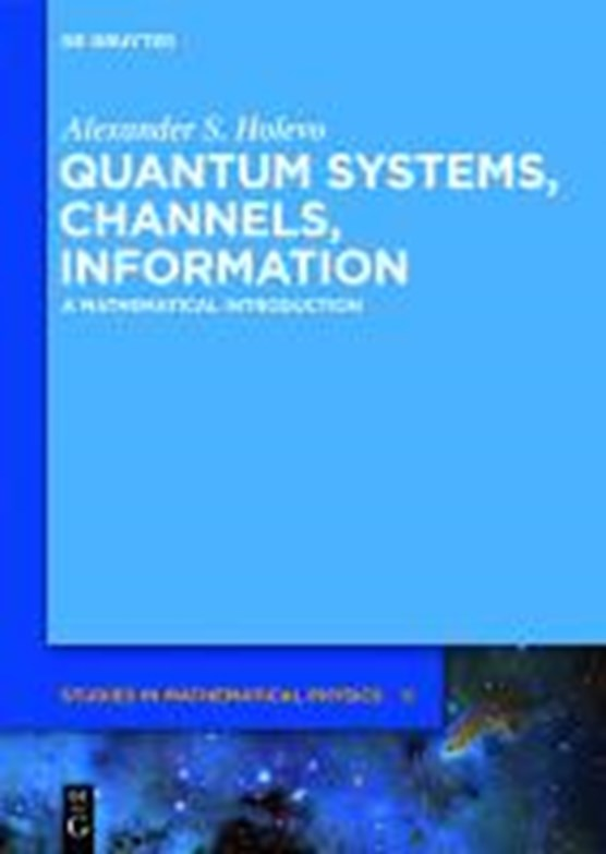 Holevo, A: Quantum Systems, Channels, Information