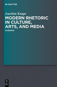 Modern Rhetoric in Culture, Arts, and Media | Knape, Joachim ; Fortuna, Alan L. |