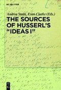 The Sources of Husserl's 'Ideas I' | Staiti, Andrea ; Clarke, Evan |