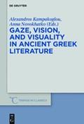 Gaze, Vision, and Visuality in Ancient Greek Literature | Kampakoglou, Alexandros ; Novokhatko, Anna |
