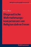 Diagnostische Wahrnehmungskompetenzen von ReligionslehrerInnen | Britta Klose |