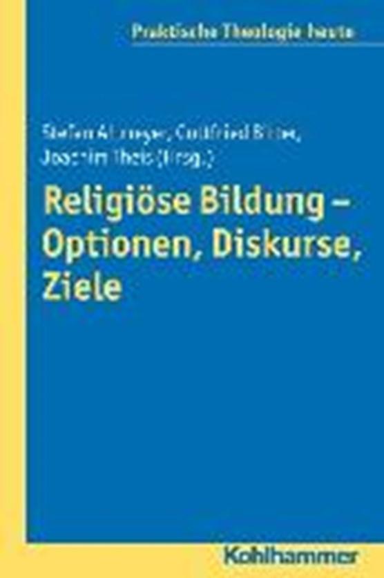 Religiöse Bildung - Optionen, Diskurse, Ziele