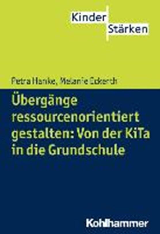 Übergänge ressourcenorientiert gestalten: Von der KiTa in die Grundschule