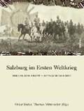 Salzburg im Ersten Weltkrieg   Dohle, ; Oskar Mitterecker, Thomas  