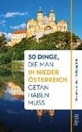 50 Dinge, die man in Niederösterreich getan haben muss | Gruber, Alexandra ; Muhr, Wolfgang |