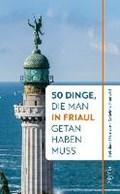 50 Dinge, die man in Friaul getan haben muss | Czar, Reinhard M. ; Timischl, Gabriela |