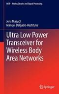 Ultra Low Power Transceiver for Wireless Body Area Networks   Jens Masuch ; Manuel Delgado-Restituto  