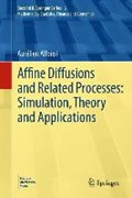 Affine Diffusions and Related Processes: Simulation, Theory and Applications   Aurelien Alfonsi  