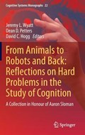 From Animals to Robots and Back: Reflections on Hard Problems in the Study of Cognition | Jeremy L. Wyatt ; Dean D. Petters ; David C. Hogg |
