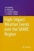 High-Impact Weather Events over the SAARC Region   Kamaljit Ray ; M. Mohapatra ; B.K. Bandyopadhyay ; L.S. Rathore  