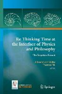 Re-Thinking Time at the Interface of Physics and Philosophy | Albrecht von Muller ; Thomas Filk |