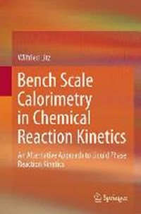 Bench Scale Calorimetry in Chemical Reaction Kinetics   Wilfried Litz  
