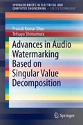 Advances in Audio Watermarking Based on Singular Value Decomposition | Dhar, Pranab Kumar ; Shimamura, Tetsuya |