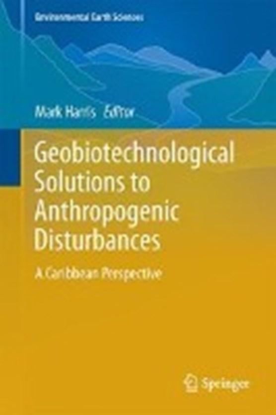 Geobiotechnological Solutions to Anthropogenic Disturbances
