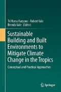 Sustainable Building and Built Environments to Mitigate Climate Change in the Tropics | Tri Harso Karyono ; Robert Vale ; Brenda Vale |