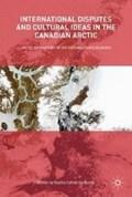 International Disputes and Cultural Ideas in the Canadian Arctic | Danita Catherine Burke |