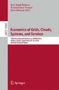 Economics of Grids, Clouds, Systems, and Services | Banares, Jose Angel ; Tserpes, Konstantinos ; Altmann, Joern |