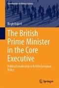 The British Prime Minister in the Core Executive   Birgit Bujard  