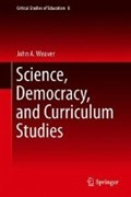 Science, Democracy, and Curriculum Studies   John A. Weaver  