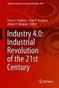 Industry 4.0: Industrial Revolution of the 21st Century   Elena G. Popkova ; Yulia V. Ragulina ; Aleksei V. Bogoviz  