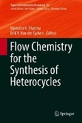 Flow Chemistry for the Synthesis of Heterocycles | Sharma, Upendra K. ; Van der Eycken, Erik V. |