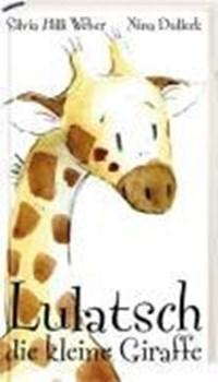 Lulatsch die kleine Giraffe | Silvia Hilli Weber |