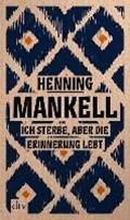 Ich sterbe, aber die Erinnerung lebt | Henning Mankell |