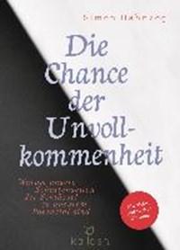 Die Chance der Unvollkommenheit | Simon Hahnzog |