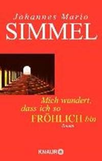 Mich wundert, daß ich so fröhlich bin | Johannes Mario Simmel |