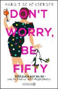 Don't worry, be fifty | Margit Schönberger |