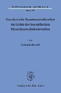 Das deutsche Beamtenstreikverbot im Lichte der Europäischen Menschenrechtskonvention | Christoph Ickenroth |
