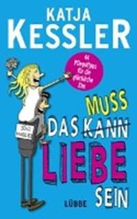 Kessler, K: Das muss Liebe sein | Kessler, Katja ; Böhling, Peter |