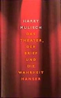 Das Theater, der Brief und die Wahrheit   Harry Mulisch  