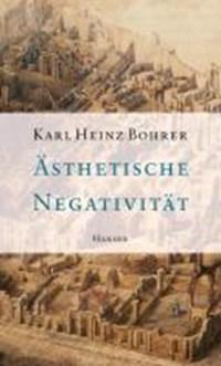 Ästhetische Negativität   Karl Heinz Bohrer  