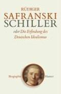 Schiller oder Die Erfindung des Deutschen Idealismus   Rüdiger Safranski  