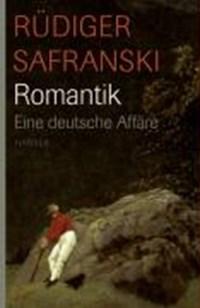 Romantik. Eine deutsche Affäre | Rüdiger Safranski |