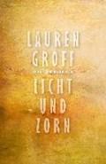 Licht und Zorn | Lauren Groff |
