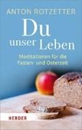 Rotzetter, A: Du unser Leben   Anton Rotzetter  