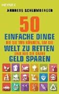 50 einfache Dinge, die Sie tun können, um die Welt zu retten. Und wie Sie dabei Geld sparen | Andreas Schlumberger |