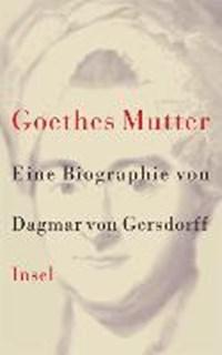 Goethes Mutter | Dagmar von Gersdorff |