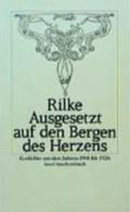 Rilke, R: Ausgesetzt auf den Bergen des Herzens | Rainer Maria Rilke |