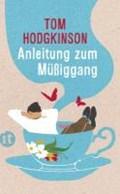 Anleitung zum Müßiggang   Tom Hodgkinson  